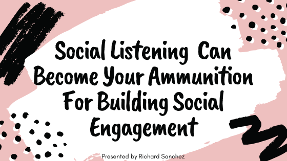social listening can become your ammunition for building social engagement